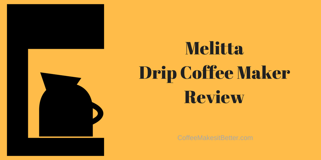 Melitta Drip Coffee Maker Review