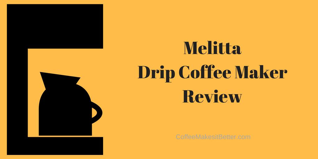 Melitta Drip Coffee Maker Review