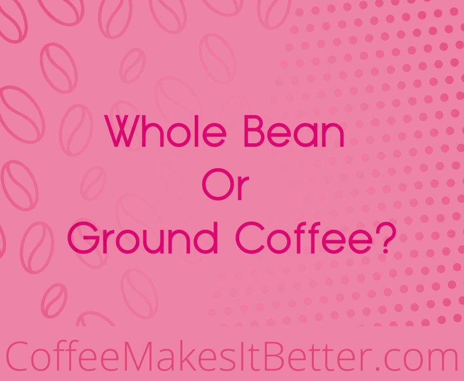 Whole Bean or Ground Coffee - Does it really make that big of a difference?