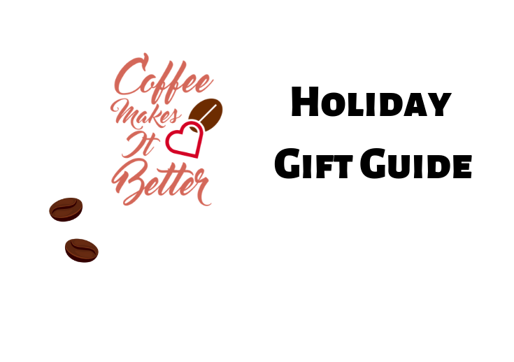 Coffee Makes it Better Holiday Gift Guide 2018
